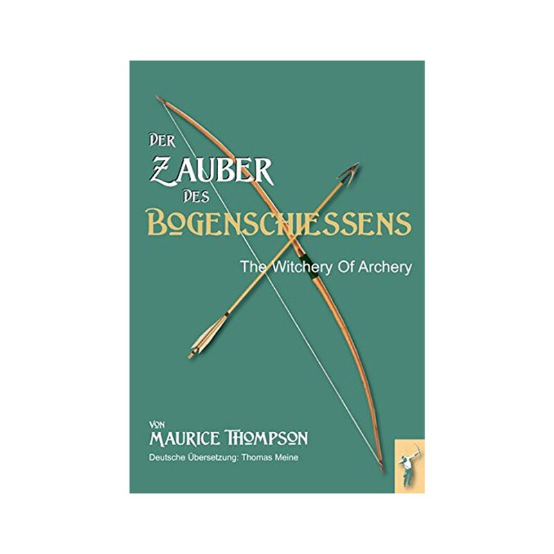 Der Zauber des Bogenschießens: The Witchery of Archery - Maurice Thompson